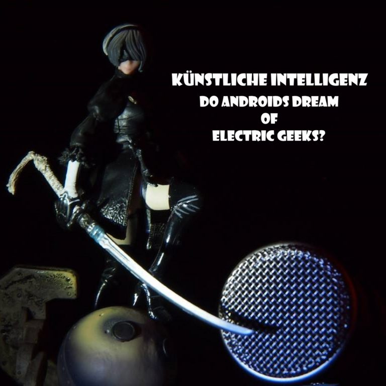 Künstliche Intelligenz – Do Androids dream of electric Geeks?